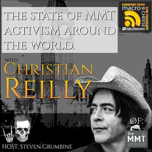 Episode 9 –  The State of MMT Activism Around the World with Christian Reilly