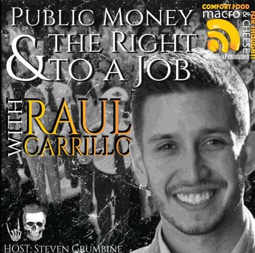 Episode 13 – Public Money & The Right to a Job with Raul Carrillo
