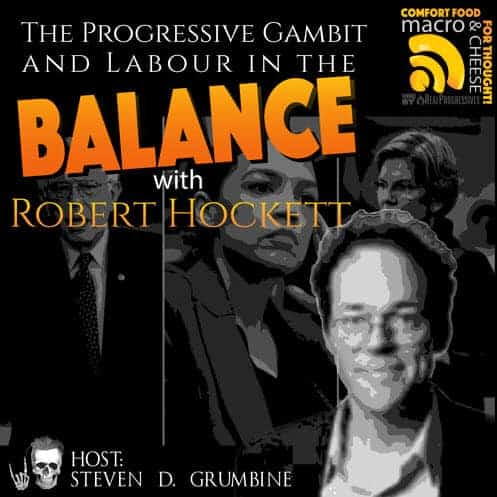 Episode 23 – The Progressive Gambit and Labour in the Balance with Robert Hockett