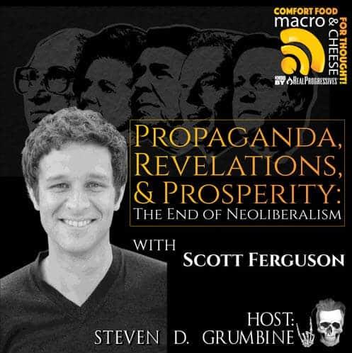 Episode 25 –  Propaganda, Revelations, & Prosperity: The End of Neoliberalism with Scott Ferguson