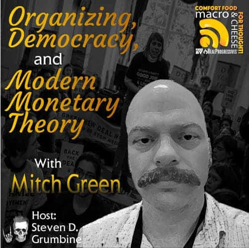 Episode 37 – Organizing, Democracy, and Modern Monetary Theory with Mitch Green