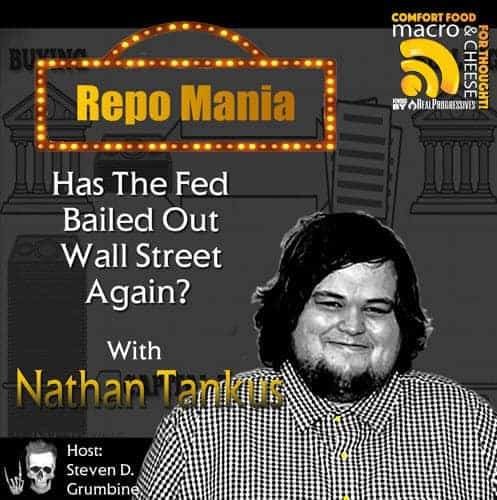 Episode 42 – Repo Mania: Has The Fed Bailed Out Wall Street Again? with Nathan Tankus