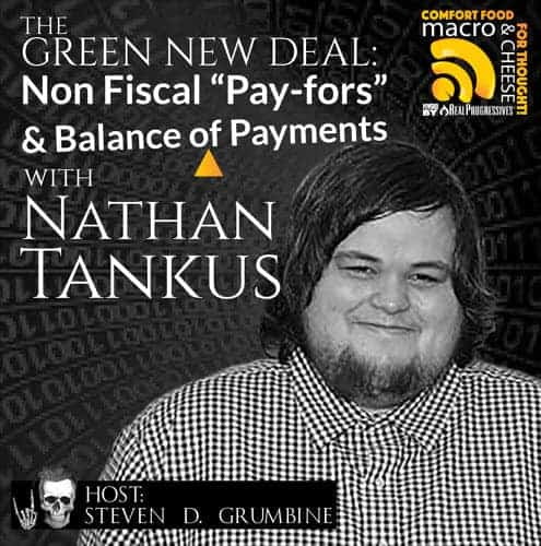 """Episode 44 – The Green New Deal: Non-Fiscal """"Pay-Fors"""" and Balance of Payments with Nathan Tankus"""
