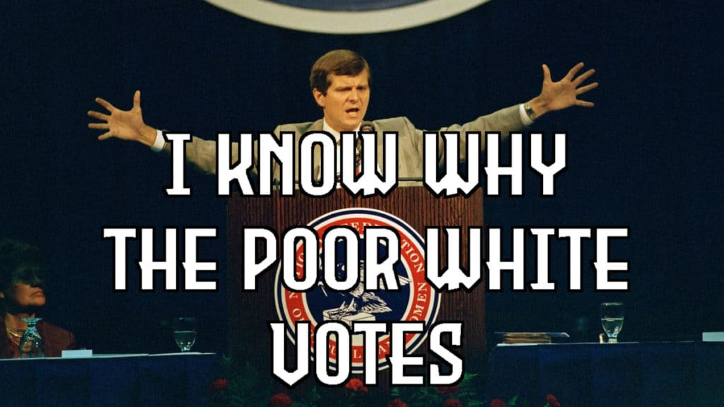 I know why the poor whites votes