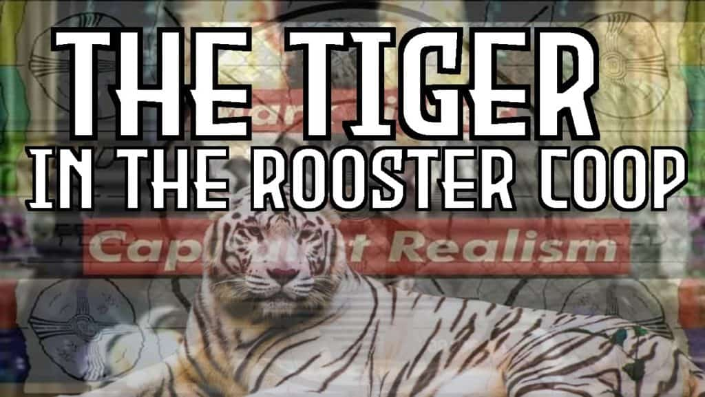 The tiger in the rooster coop, capitalist realism