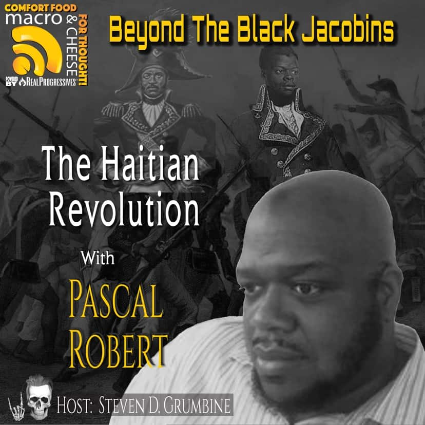 Episode 130 – Beyond The Black Jacobins: The Haitian Revolution with Pascal Robert